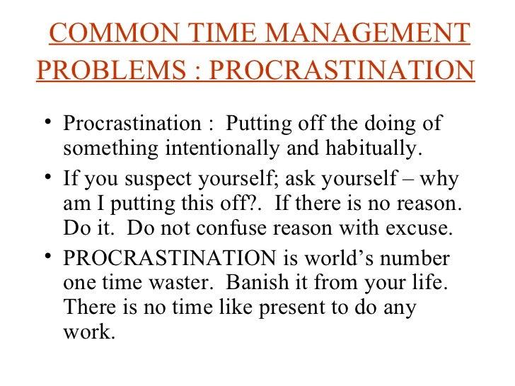 COMMON TIME MANAGEMENT PROBLEMS : PROCRASTINATION   <ul><li>Procrastination :  Putting off the doing of something intentio...