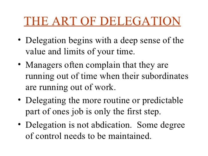 THE ART OF DELEGATION   <ul><li>Delegation begins with a deep sense of the value and limits of your time.  </li></ul><ul><...