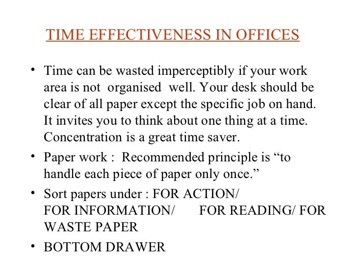 TIME EFFECTIVENESS IN OFFICES   <ul><li>Time can be wasted imperceptibly if your work area is not  organised  well. Your d...