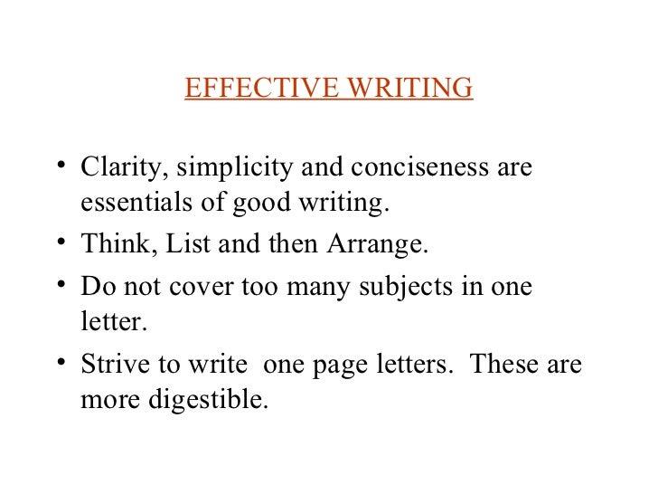 EFFECTIVE WRITING <ul><li>Clarity, simplicity and conciseness are essentials of good writing. </li></ul><ul><li>Think, Lis...