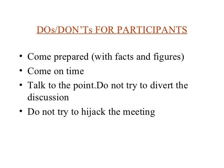 DOs/DON'Ts FOR PARTICIPANTS <ul><li>Come prepared (with facts and figures) </li></ul><ul><li>Come on time </li></ul><ul><l...