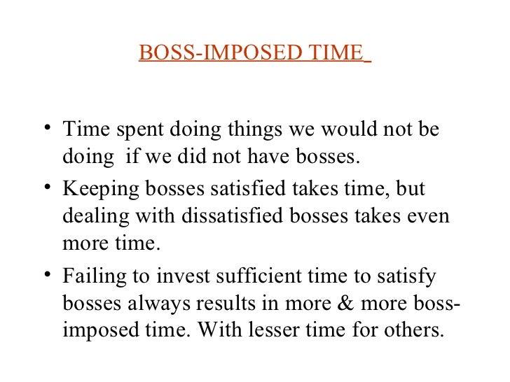 BOSS-IMPOSED TIME   <ul><li>Time spent doing things we would not be doing  if we did not have bosses. </li></ul><ul><li>Ke...