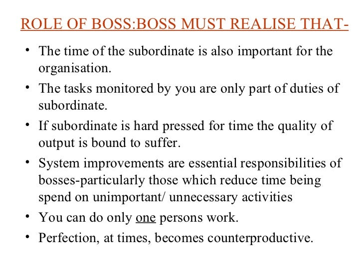 ROLE OF BOSS:BOSS MUST REALISE THAT- <ul><li>The time of the subordinate is also important for the organisation. </li></ul...