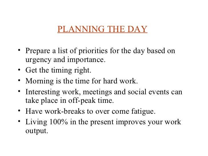 PLANNING THE DAY   <ul><li>Prepare a list of priorities for the day based on urgency and importance.  </li></ul><ul><li>Ge...