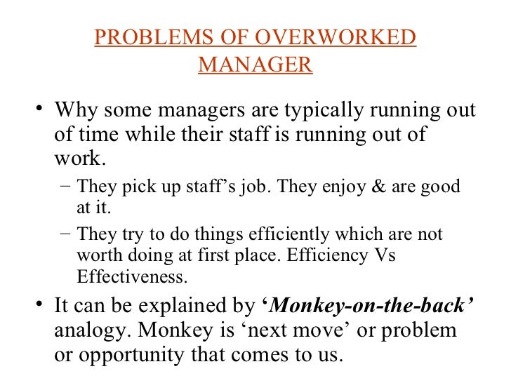 PROBLEMS OF OVERWORKED MANAGER <ul><li>Why some managers are typically running out of time while their staff is running ou...