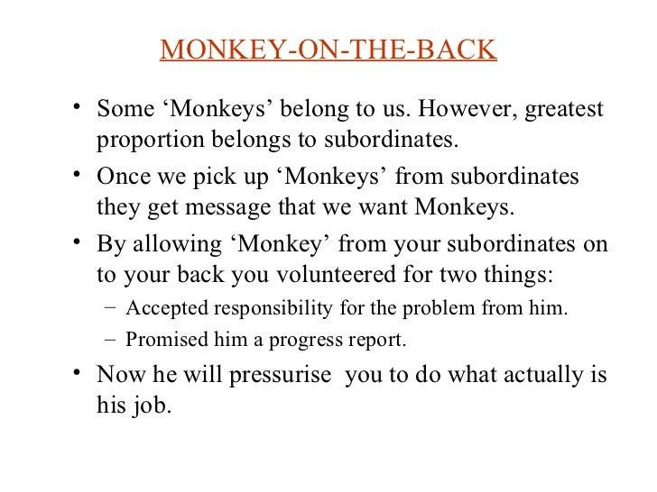 MONKEY-ON-THE-BACK <ul><li>Some 'Monkeys' belong to us. However, greatest proportion belongs to subordinates. </li></ul><u...