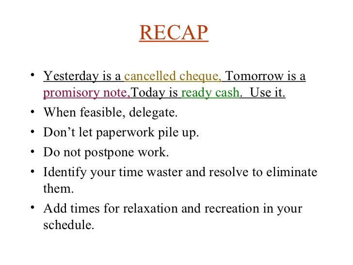 RECAP   <ul><li>Yesterday is a  cancelled cheque,  Tomorrow is a  promisory note, Today is  ready cash .  Use it. </li></u...