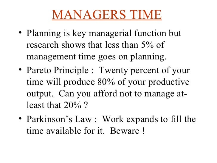 MANAGERS TIME   <ul><li>Planning is key managerial function but research shows that less than 5% of management time goes o...