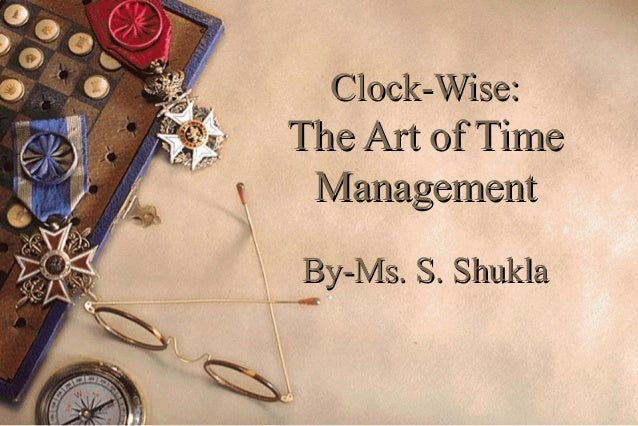 Clock-Wise:  The Art of Time Management By-Ms. S. Shukla