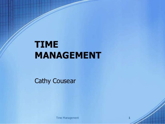 TIME MANAGEMENT Cathy Cousear 1Time Management