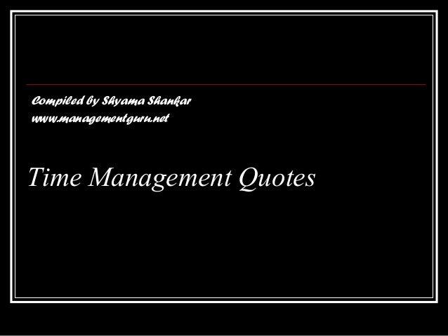 Time Management QuotesCompiled by Shyama Shankarwww.managementguru.net