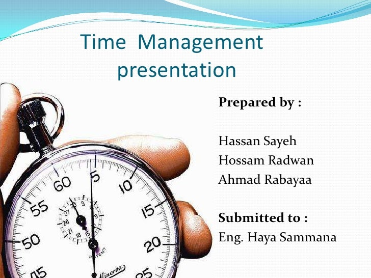 Time Management   presentation           Prepared by :           Hassan Sayeh           Hossam Radwan           Ahmad Raba...