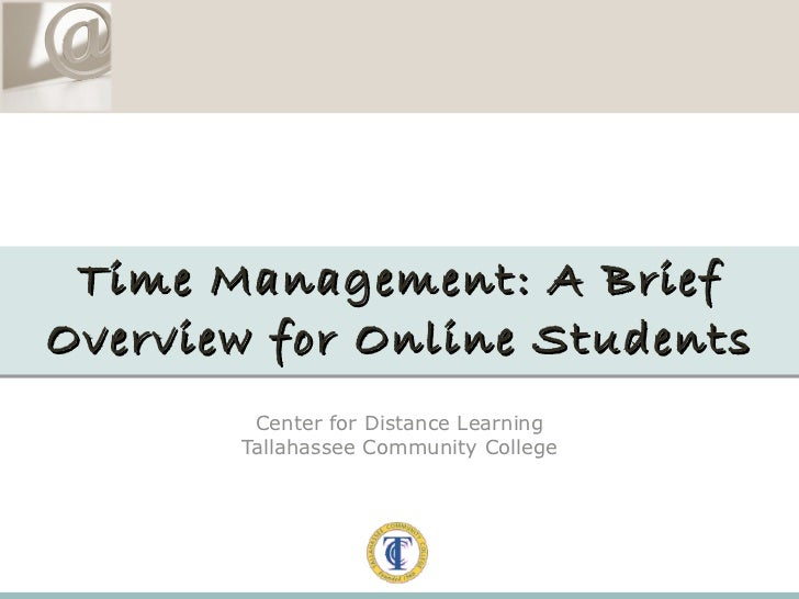 Center for Distance Learning Tallahassee Community College Time Management: A Brief Overview for Online Students