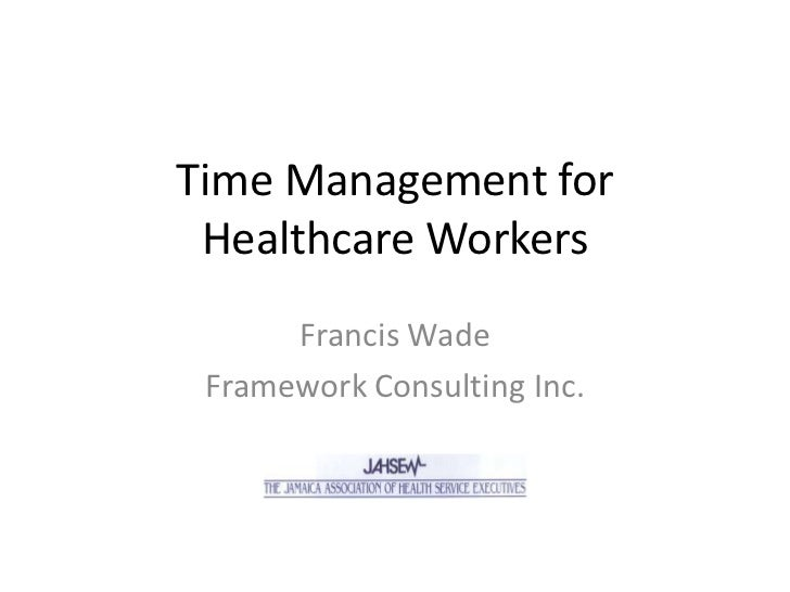 Time Management for Healthcare Workers      Francis Wade Framework Consulting Inc.