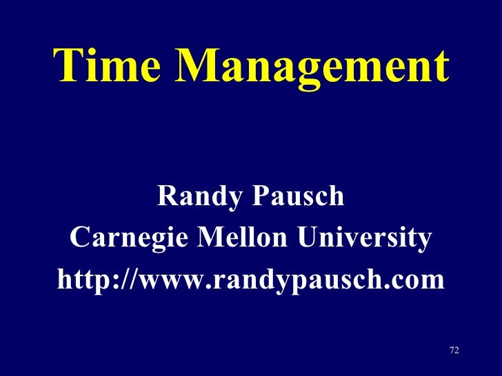randy pausch time management In the last email i received from randy pausch, nine days before he died,  used  randy's words to rally their troops about time management.