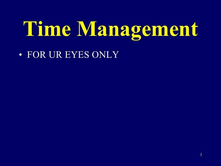 Time Management <ul><li>FOR UR EYES ONLY </li></ul>