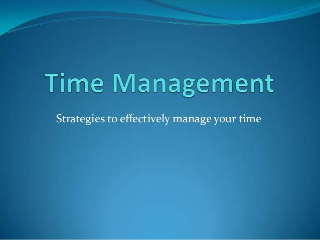 Strategies to effectively manage your time