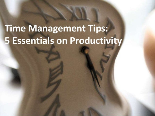 Time Management Tips: 5 Essentials on Productivity