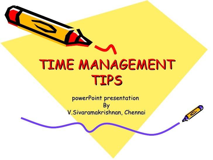 TIME MANAGEMENT TIPS powerPoint presentation  By V.Sivaramakrishnan, Chennai