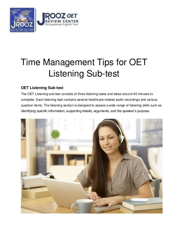 Time Management Tips for OET Listening Sub-test OET Listening Sub-test The OET Listening sub-test consists of three listen...