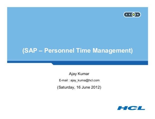 (SAP – Personnel Time Management) Ajay Kumar E-mail : ajay_kuma@hcl.com (Saturday, 16 June 2012)