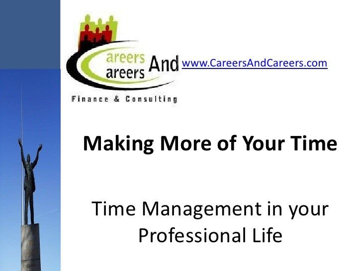 www.CareersAndCareers.com     Making More of Your Time  Time Management in your     Professional Life