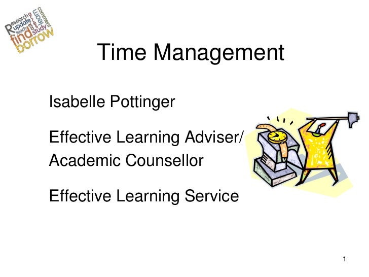 Time ManagementIsabelle PottingerEffective Learning Adviser/Academic CounsellorEffective Learning Service                 ...