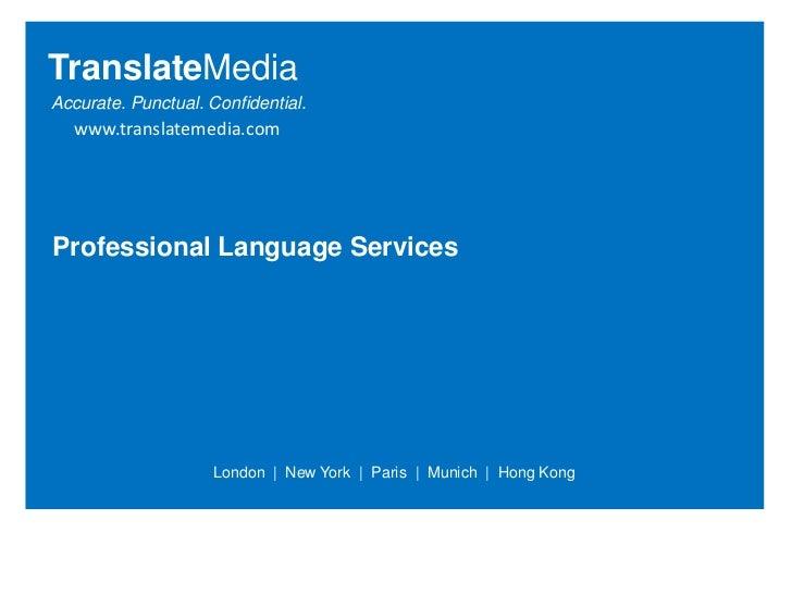 Language Services<br />TranslateMedia<br />Accurate. Punctual. Confidential.<br />www.translatemedia.com<br />Professional...