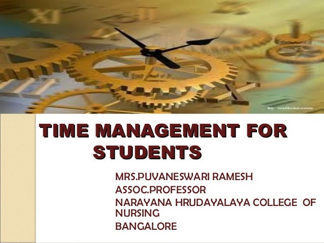 TIME MANAGEMENT FOR     STUDENTS     MRS.PUVANESWARI RAMESH     ASSOC.PROFESSOR     NARAYANA HRUDAYALAYA COLLEGE OF     NU...