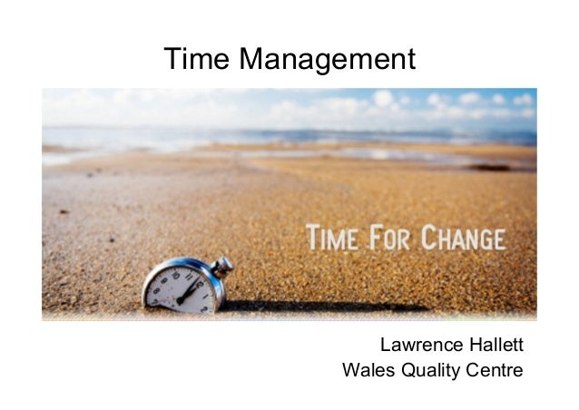 Time ManagementLawrence HallettWales Quality Centre