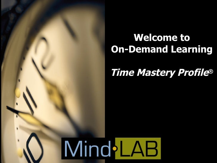Welcome to On-Demand Learning Time Mastery Profile ®