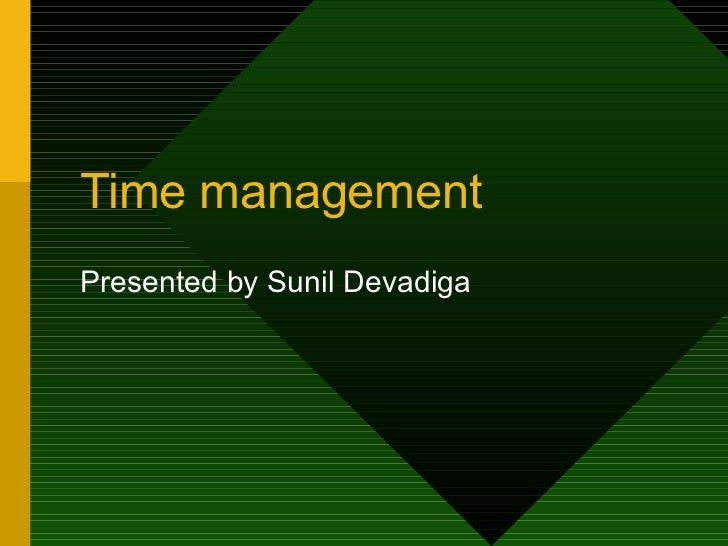 Time management Presented by Sunil Devadiga