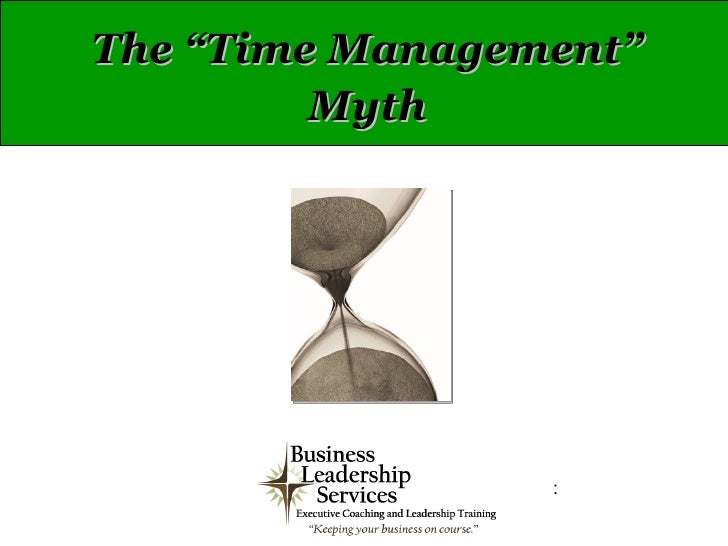 """The """"Time Management""""         Myth                 :"""