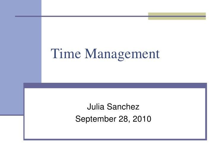 Time Management<br />Julia Sanchez<br />September 28, 2010<br />