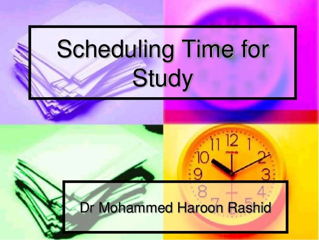 Dr Mohammed Haroon RashidScheduling Time forStudy