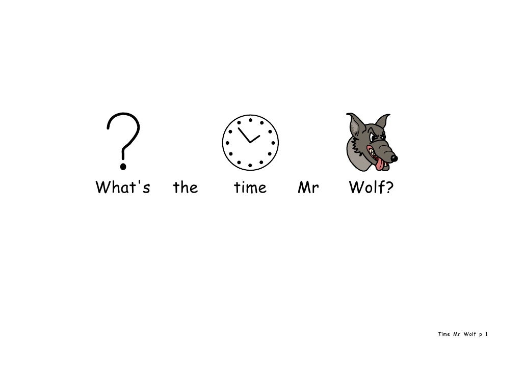 What's   the   time   Mr   Wolf?                                        Time Mr Wolf p 1
