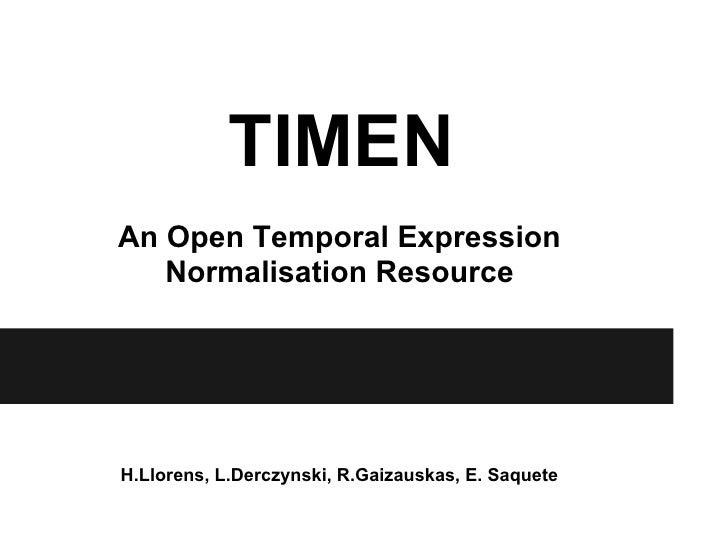 TIMENAn Open Temporal Expression   Normalisation ResourceH.Llorens, L.Derczynski, R.Gaizauskas, E. Saquete