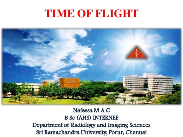 TIME OF FLIGHT               Nafeesa M A C           B Sc (AHS) INTERNEEDepartment of Radiology and Imaging Sciences Sri R...