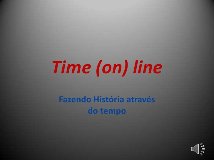 Time (on) lineFazendo História através      do tempo