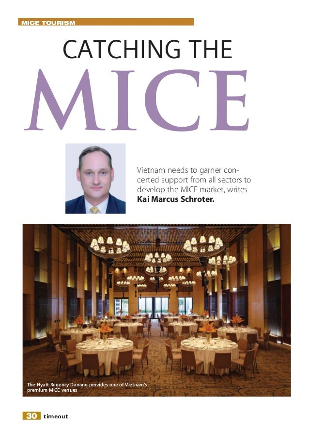 MICE TOURISM  CATCHING THE  MICE Vietnam needs to garner concerted support from all sectors to develop the MICE market, wr...