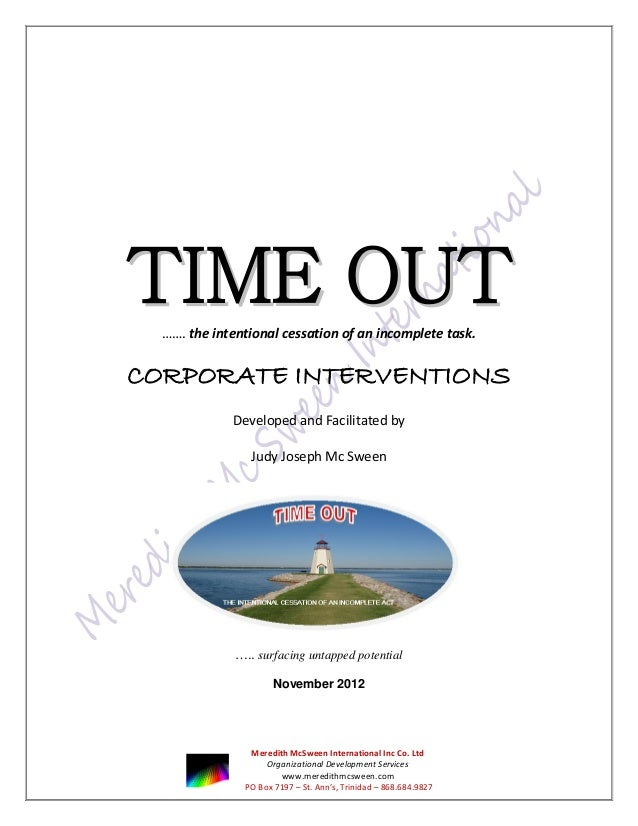 TIME OUT  ……. the intentional cessation of an incomplete task.CORPORATE INTERVENTIONS             Developed and Facilitate...