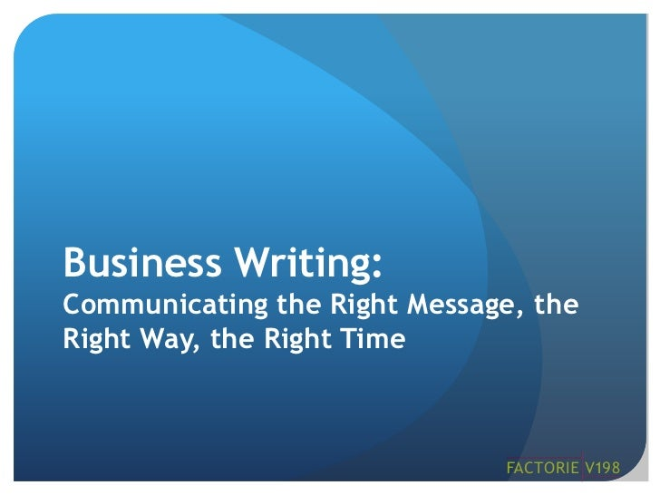 Business Writing:Communicating the Right Message, the Right Way, the Right Time<br />