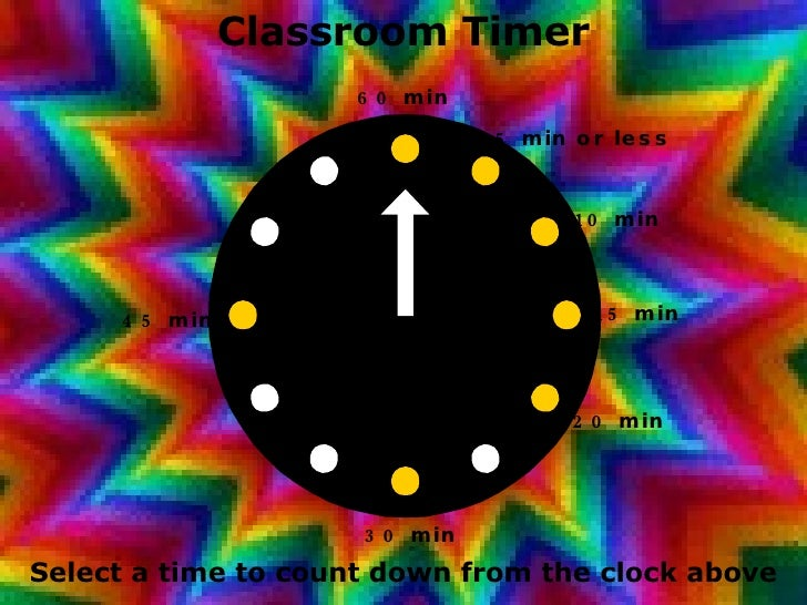 Classroom Timer Select a time to count down from the clock above 60 min 45 min 30 min 20 min 15 min 10 min 5 min or less