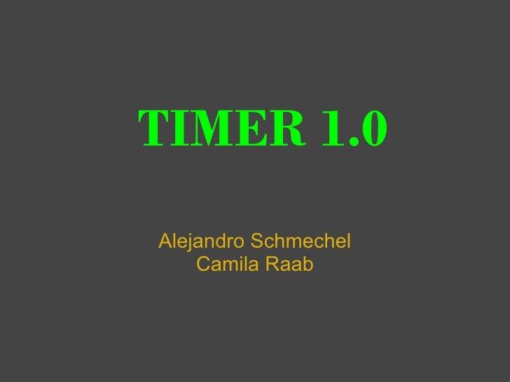 TIMER 1.0 Alejandro Schmechel     Camila Raab