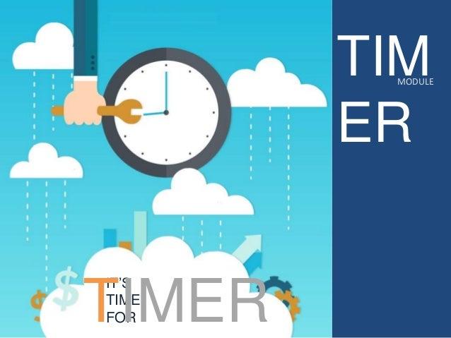 IT'S TIME FOR TIM ER MODULE TIMER