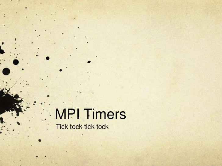 MPI Timers<br />Tick tock tick tock<br />