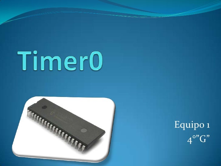 """Timer0<br />Equipo 1 <br />4°""""G""""<br />"""