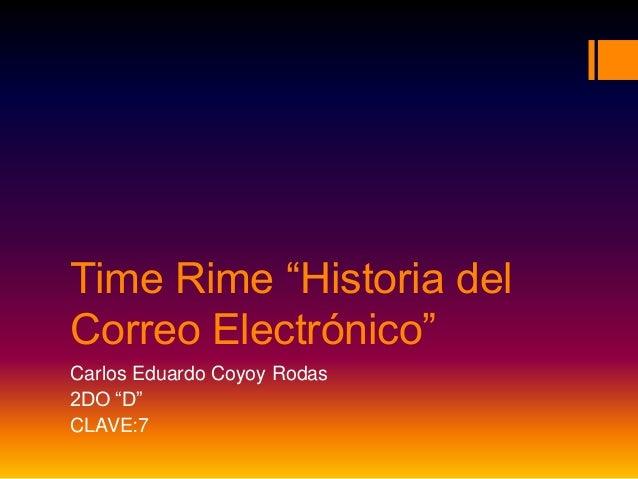 """Time Rime """"Historia del Correo Electrónico""""  Carlos Eduardo Coyoy Rodas  2DO """"D""""  CLAVE:7"""