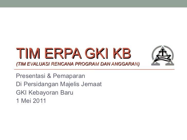 TIM ERPA GKI KB (TIM EVALUASI RENCANA PROGRAM DAN ANGGARAN) Presentasi & Pemaparan Di Persidangan Majelis Jemaat  GKI Keba...