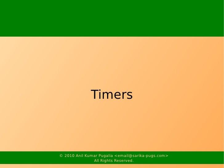 Timers    © 2010 Anil Kumar Pugalia <email@sarika-pugs.com>                All Rights Reserved.